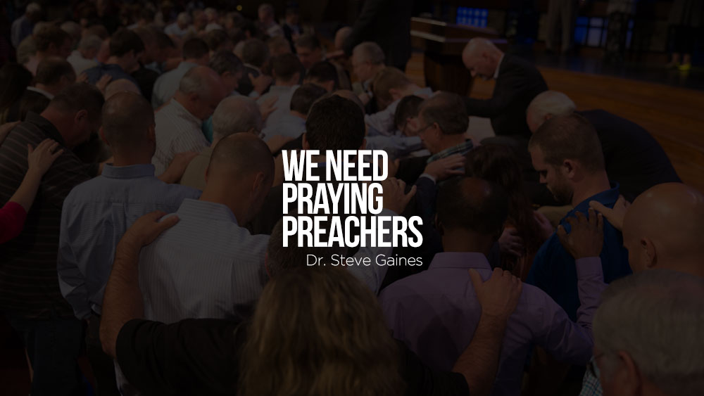 We Need Praying Preachers